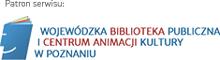 Patron serwisu: Wojewódzka Biblioteka Publiczna i Centrum Animacji Kultury w Poznaniu